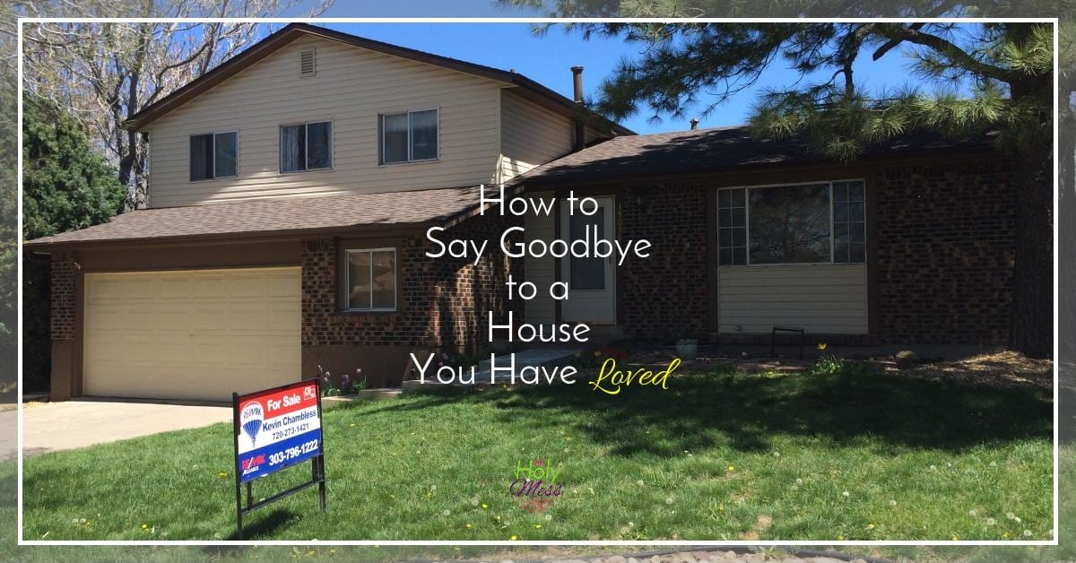 How to Say Goodbye to a House You Have Loved