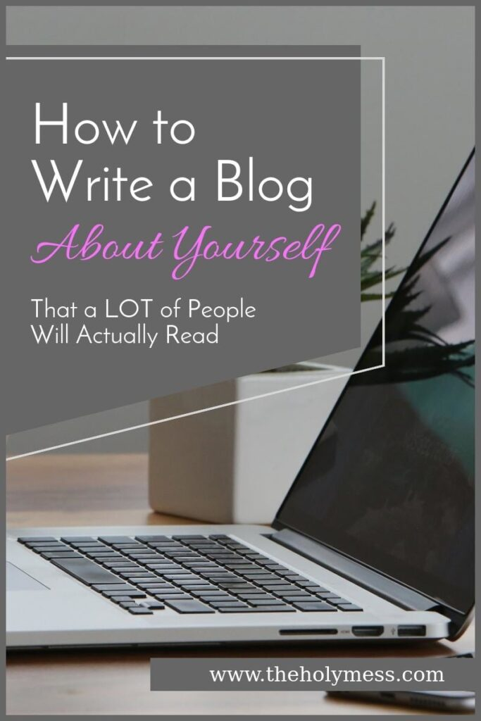 Write a Blog About Your Life - How to Start a Blog - The Holy Mess #howtostartablog