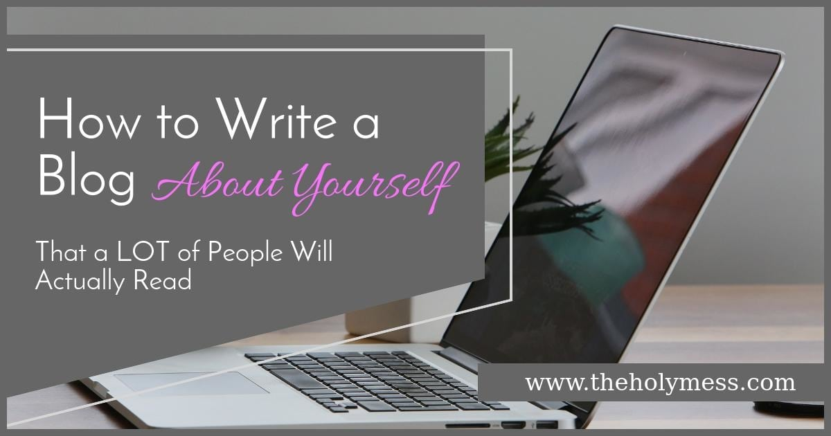 Write a Blog About Your Life – How to Start a Blog – The Holy Mess