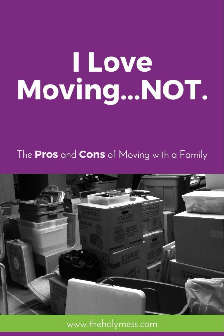 I Love Moving...Not. The Pros and Cons of Moving with a Family.|The Holy Mess.