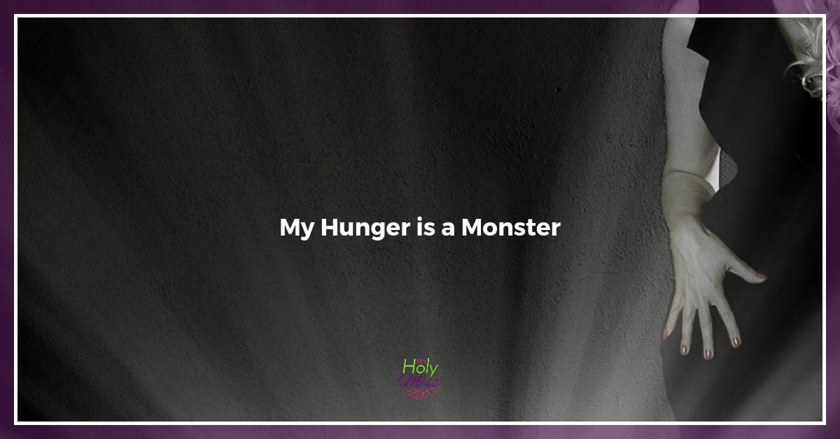 My Hunger is a Monster
