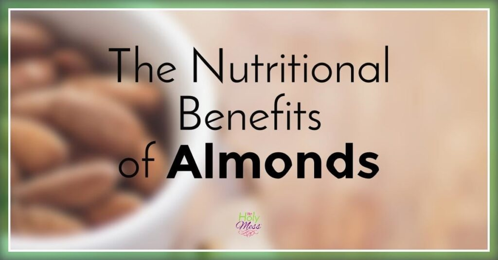 The Nutritional Benefits of Almonds|The Holy Mess