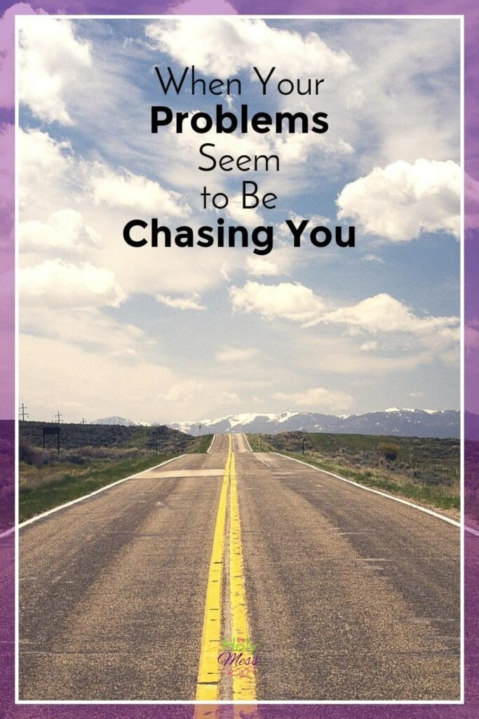 When Your Problems Seem to be Chasing You|The Holy Mess