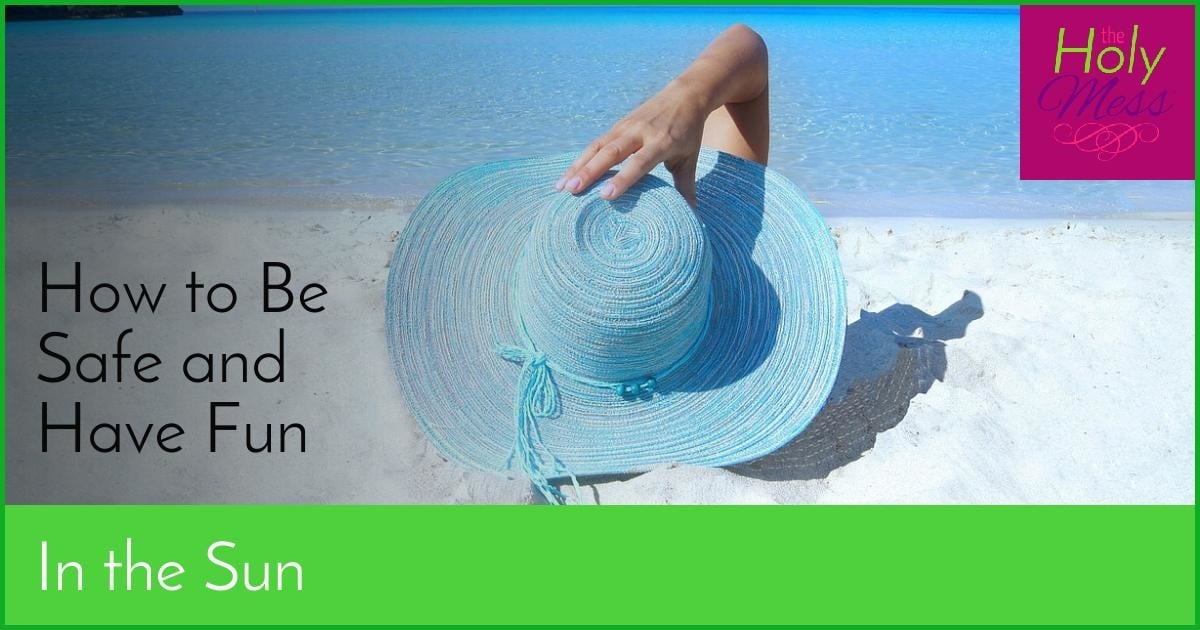 How to Be Safe and Have Fun in the Sun