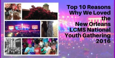 Top 10 Reasons Why We Loved the New Orleans LCMS National Youth Gathering the Holy Mess