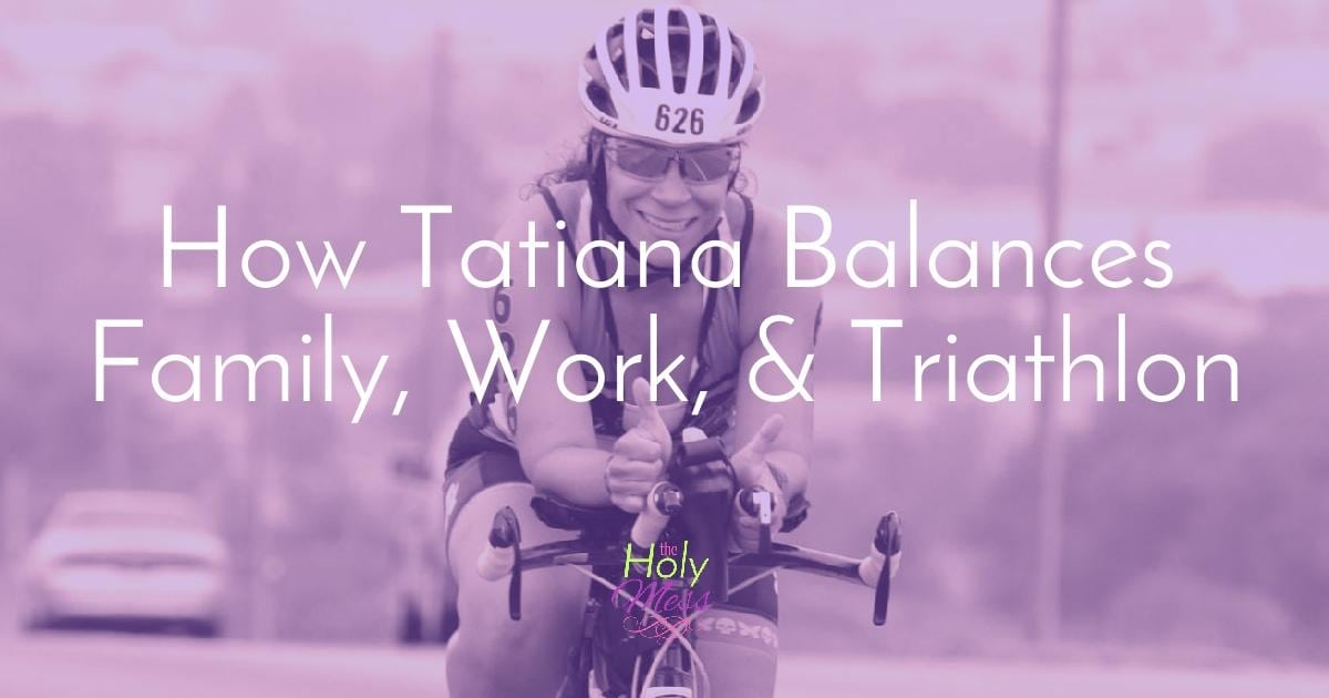 How Tatiana Balances Family, Work, and Triathlon