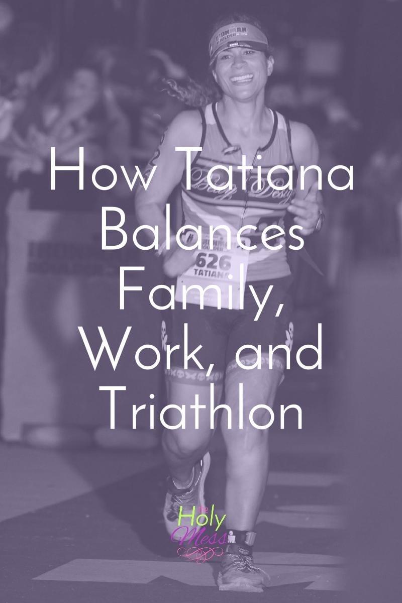 How Tatiana Balances Family, Work, and Triathlon|The Holy Mess