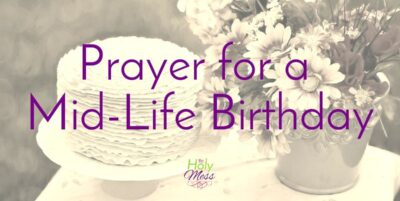 Prayer for a Mid-Life Birthday The Holy Mess