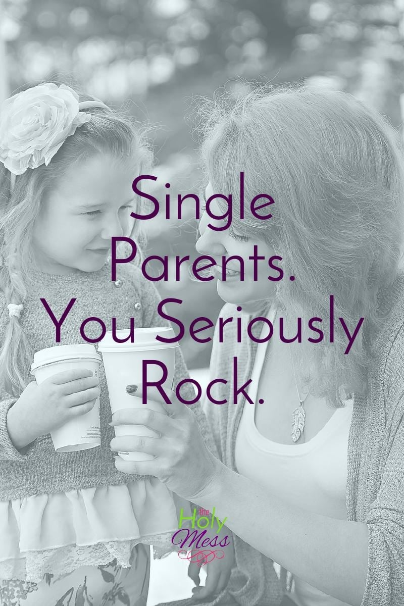 Single Parents. You Seriously Rock.|The Holy Mess
