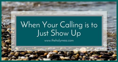 When Your Calling is to Just Show Up