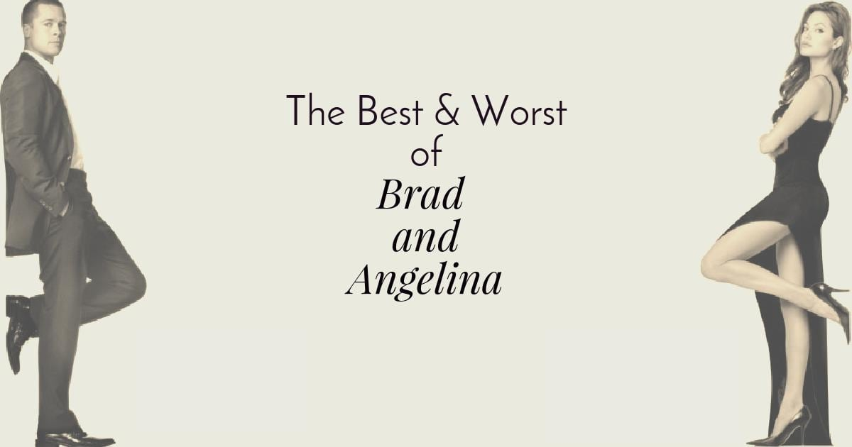 The Best & Worst of Brad and Angelina