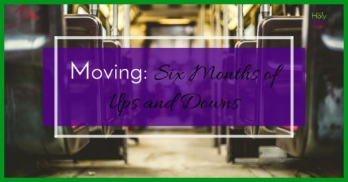 Moving: Six Months of Ups and Downs