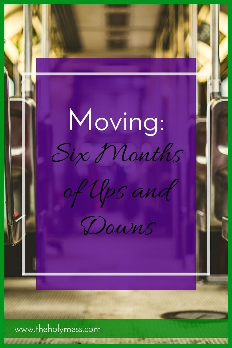 Moving: Six Months of Ups and Downs|The Holy Mess