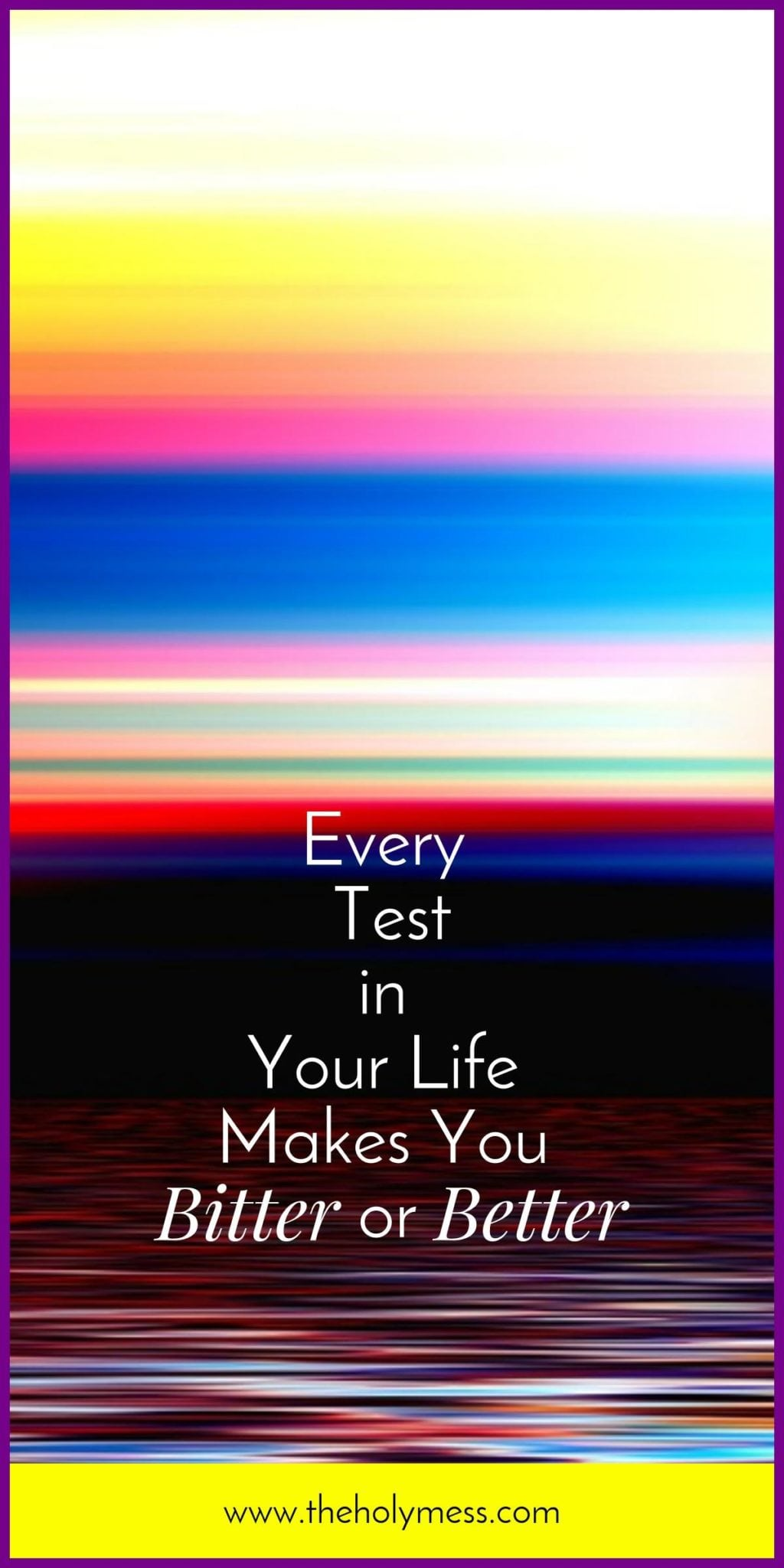Every Test in Your Life Makes You Bitter or Better|The Holy Mess