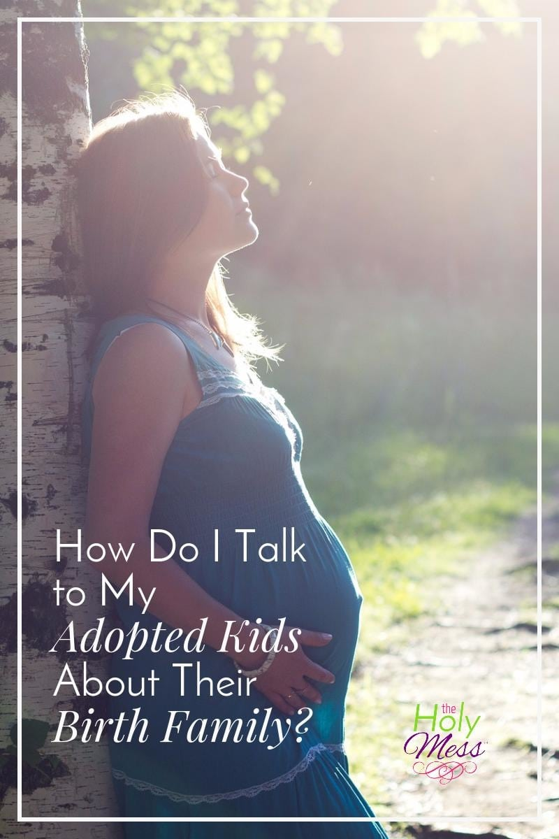 How Do I Talk to My Adopted Kids About Their Birth Family?|The Holy Mess