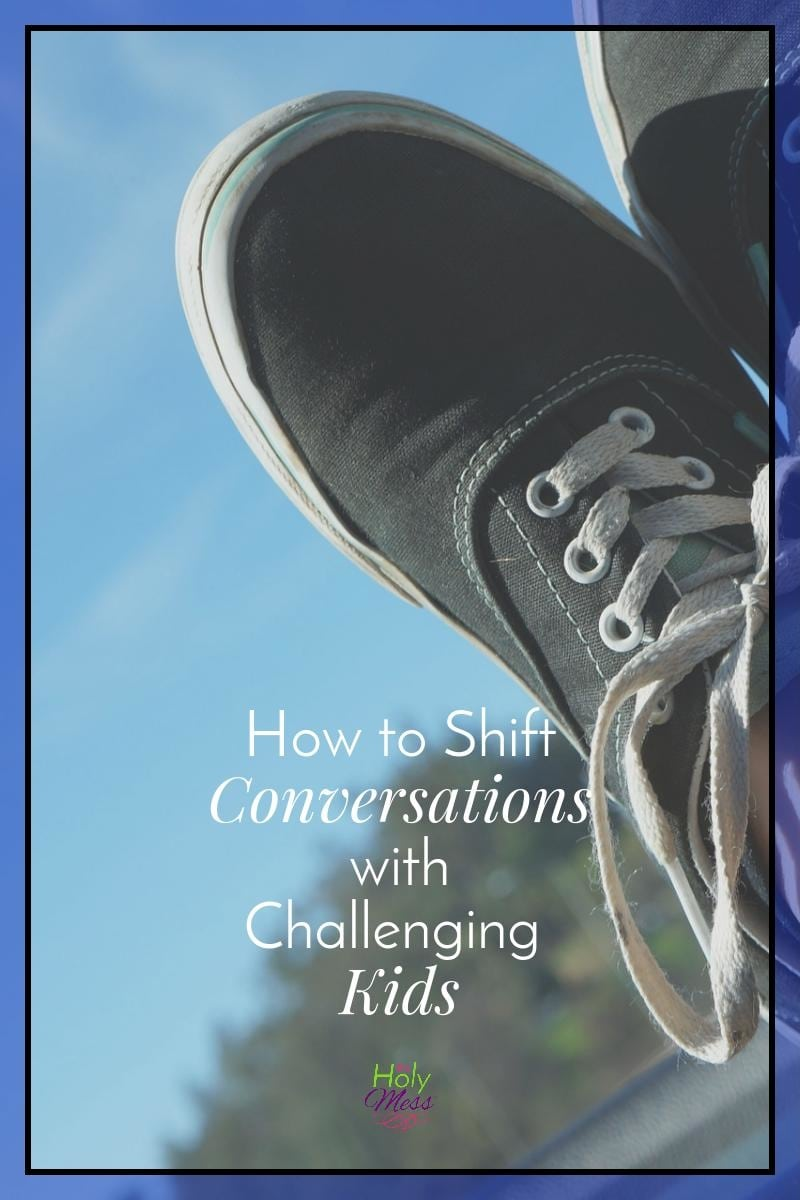 How to Shift Conversations with Challenging Kids|The Holy Mess