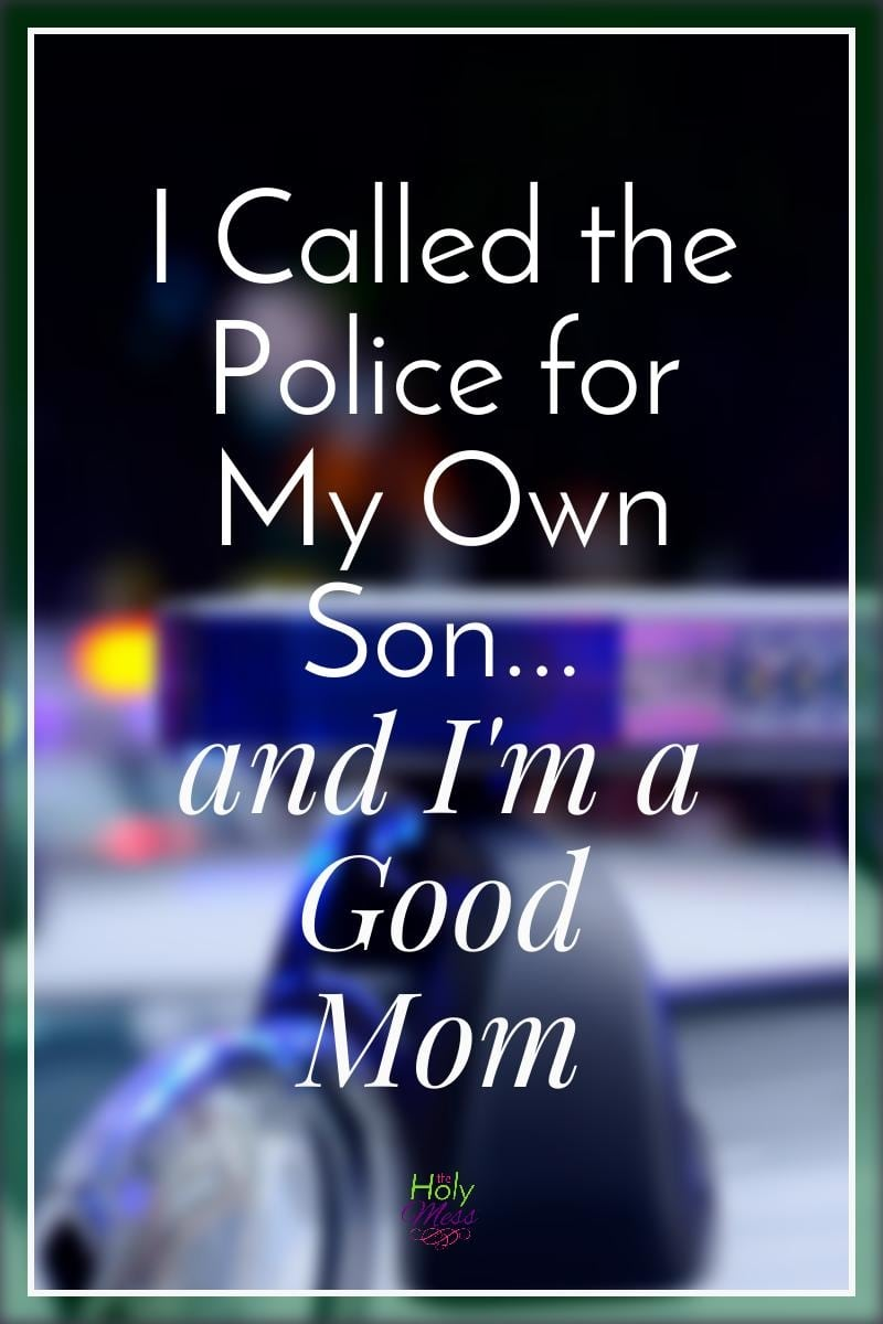 I Called the Police for My Own Son|The Holy Mess