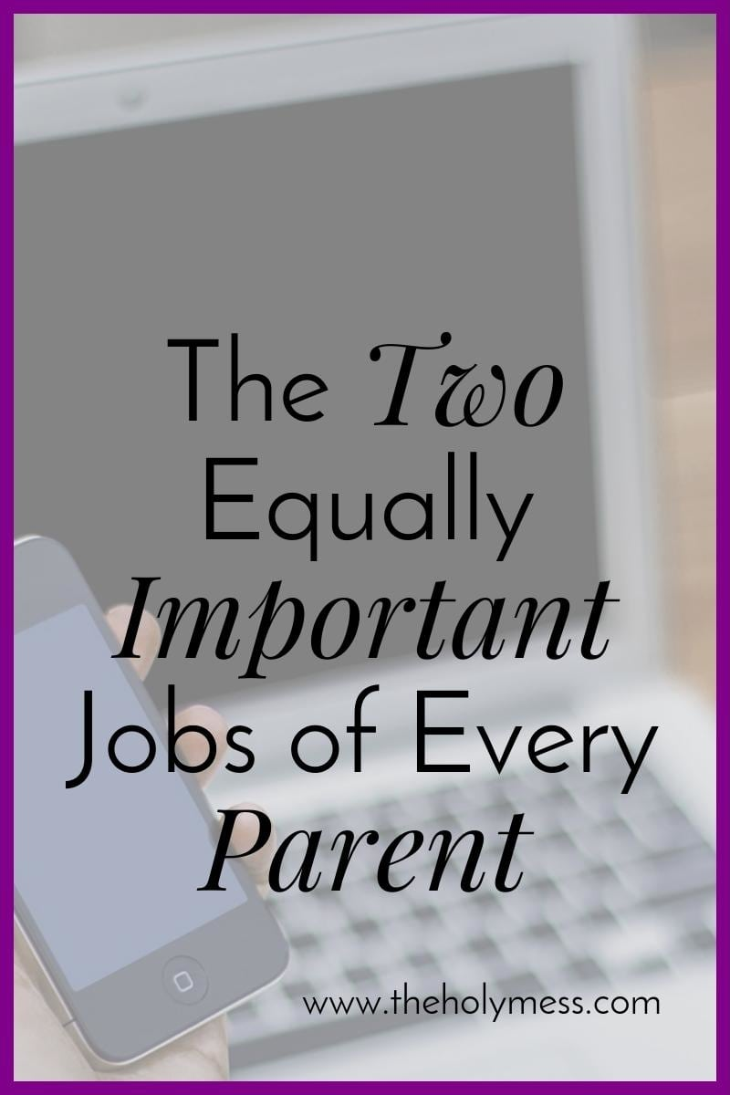 The two equally important jobs of every parent|the Holy Mess