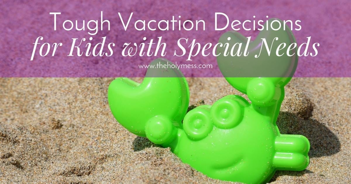 Tough Vacation Decisions for Kids with Special Needs