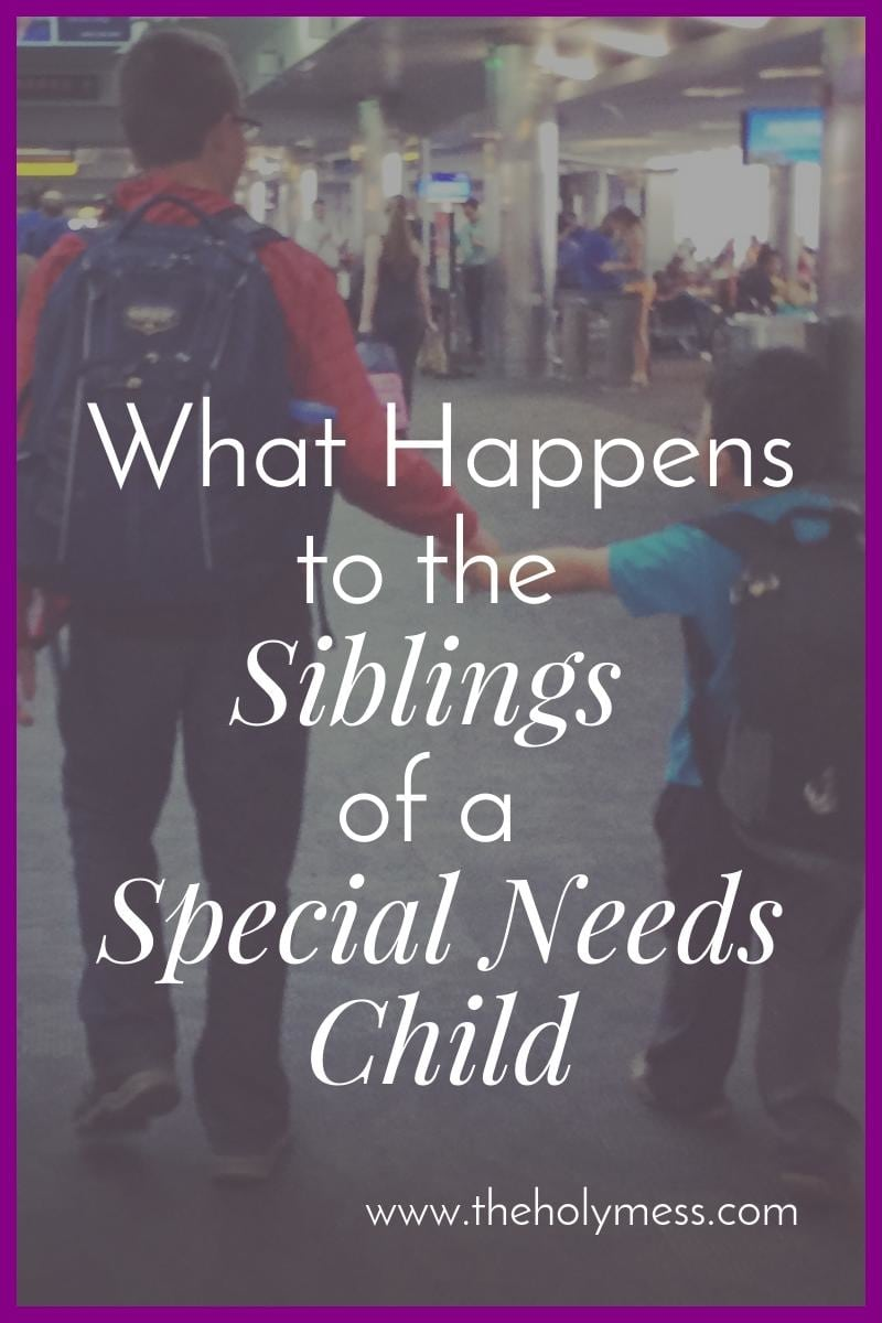 What Happens to the Siblings of a Special Needs Child|The Holy Mess