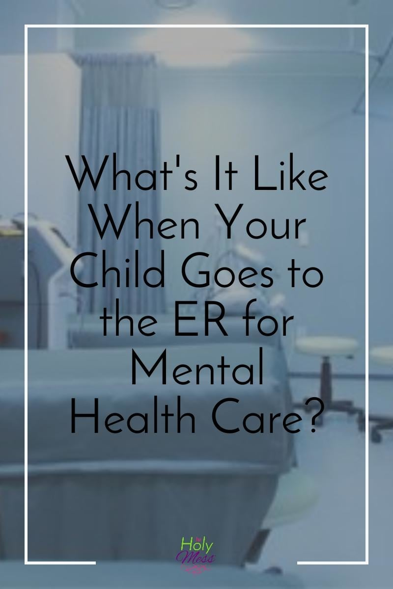 What It's Like When Your Child Goes to the Hospital for Mental Health Care|The Holy Mess