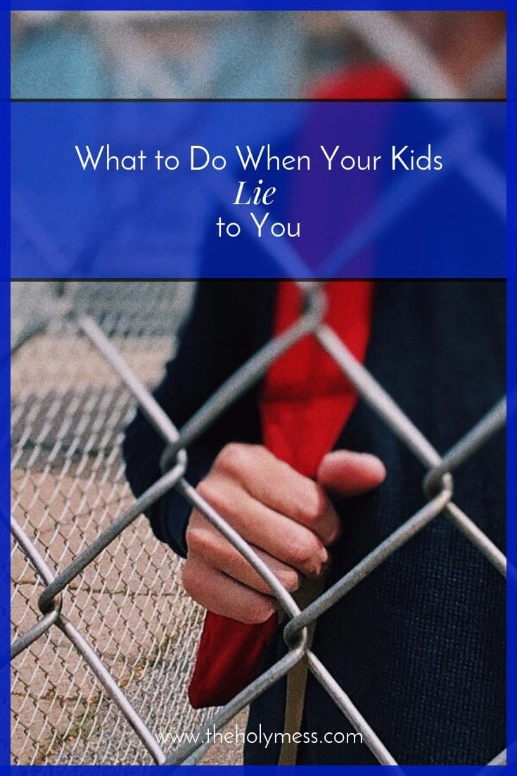 What to Do When Your Kids Lie to You|The Holy Mess