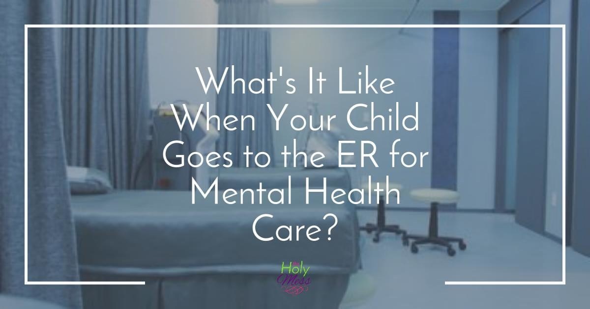 What's It Like When Your Child Goes to the Hospital for Mental Health Care?|The Holy Mess