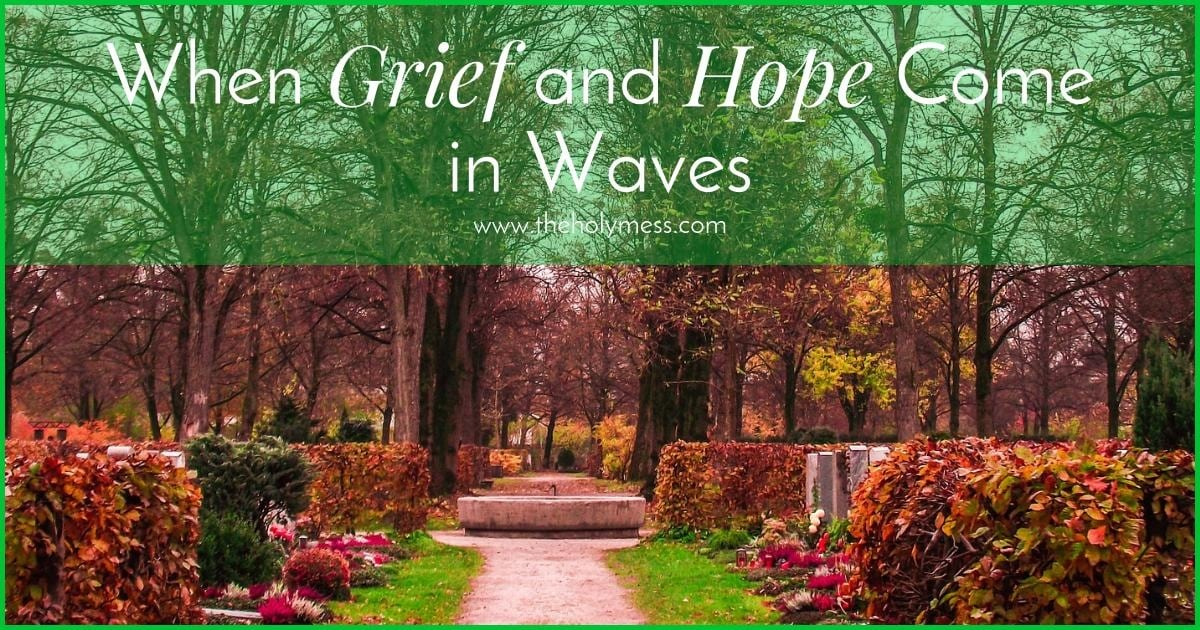 When Grief and Hope Come in Waves|The Holy Mess
