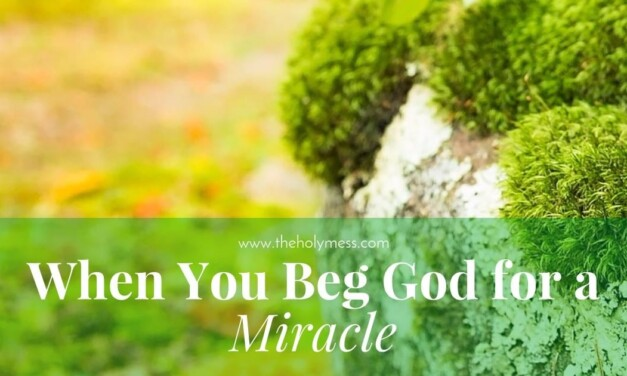 When You Beg God for a Miracle