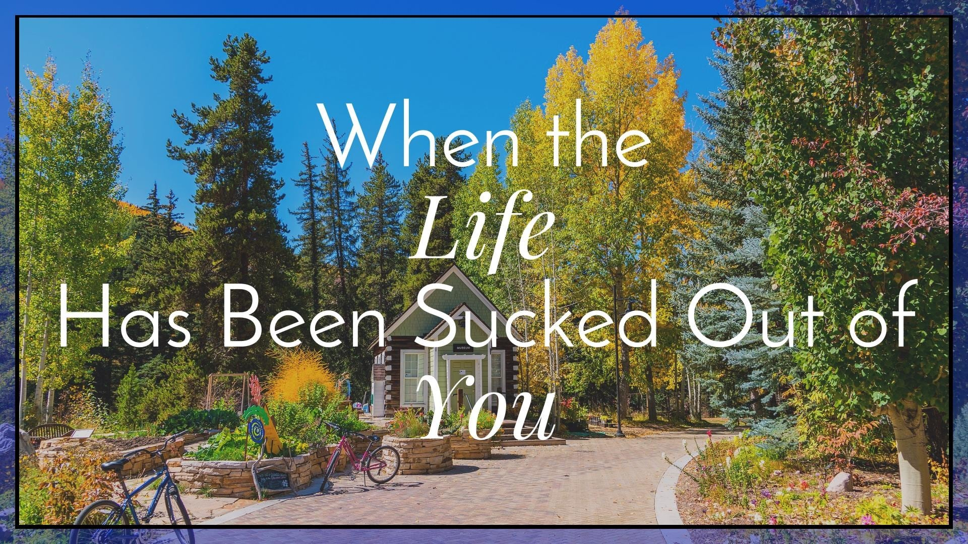 When the Life Has Been Sucked Out of You|The Holy Mess