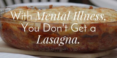 With mental illness you don't get a lasagna.|The Holy Mess