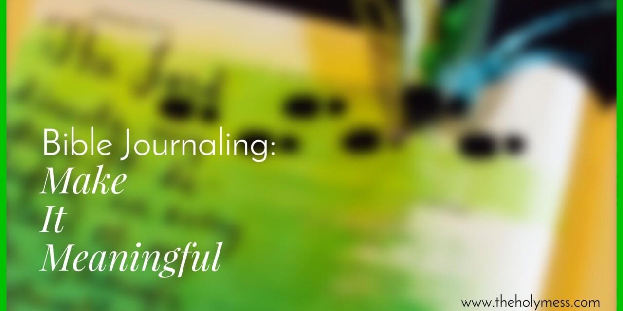 Bible Journaling: Make it Meaningful
