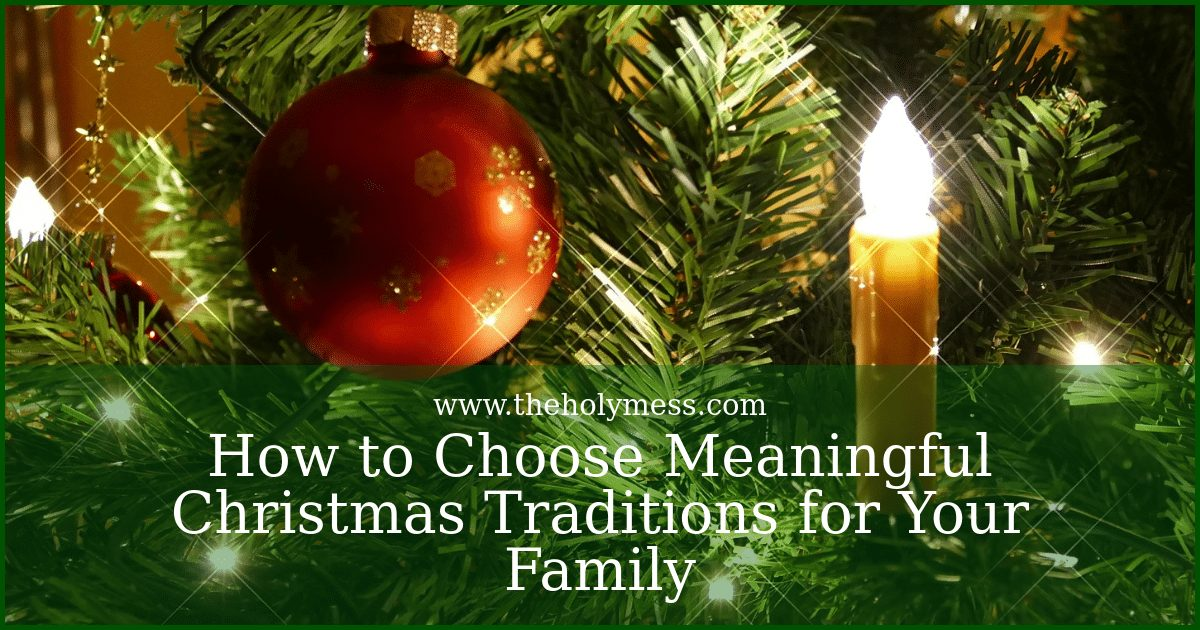 How to Choose Meaningful Christmas Traditions for Your Family|The Holy Mess