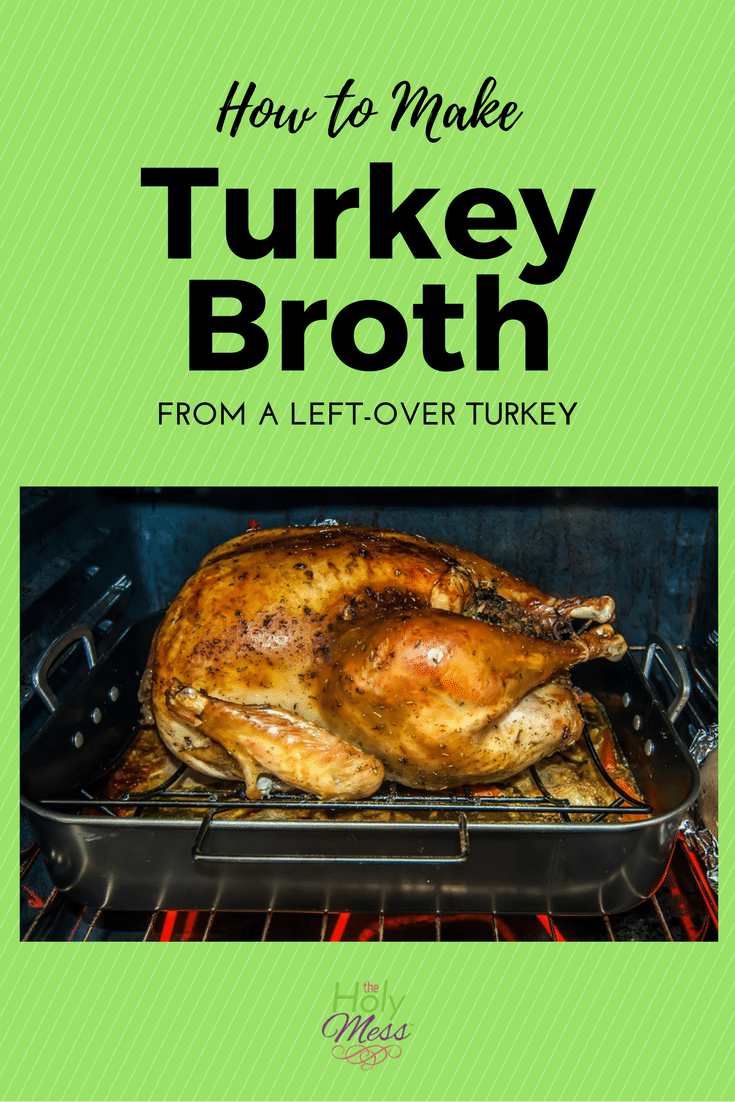 How to Make Turkey Broth from a Left-over Turkey|The Holy Mess