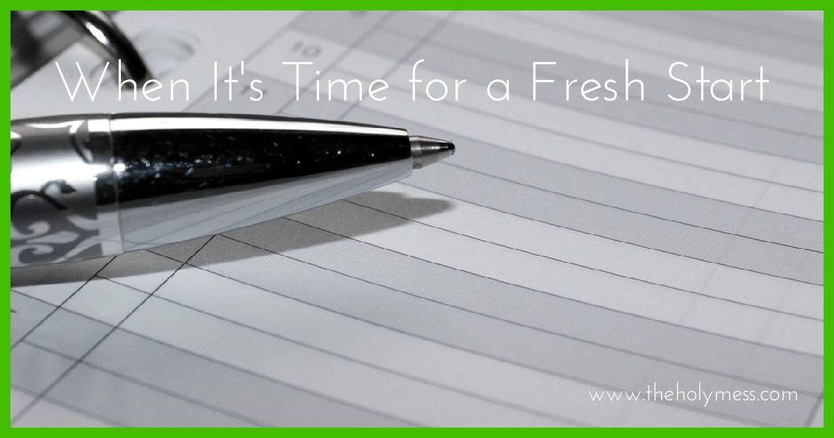 When It's Time for a Fresh Start|The Holy Mess