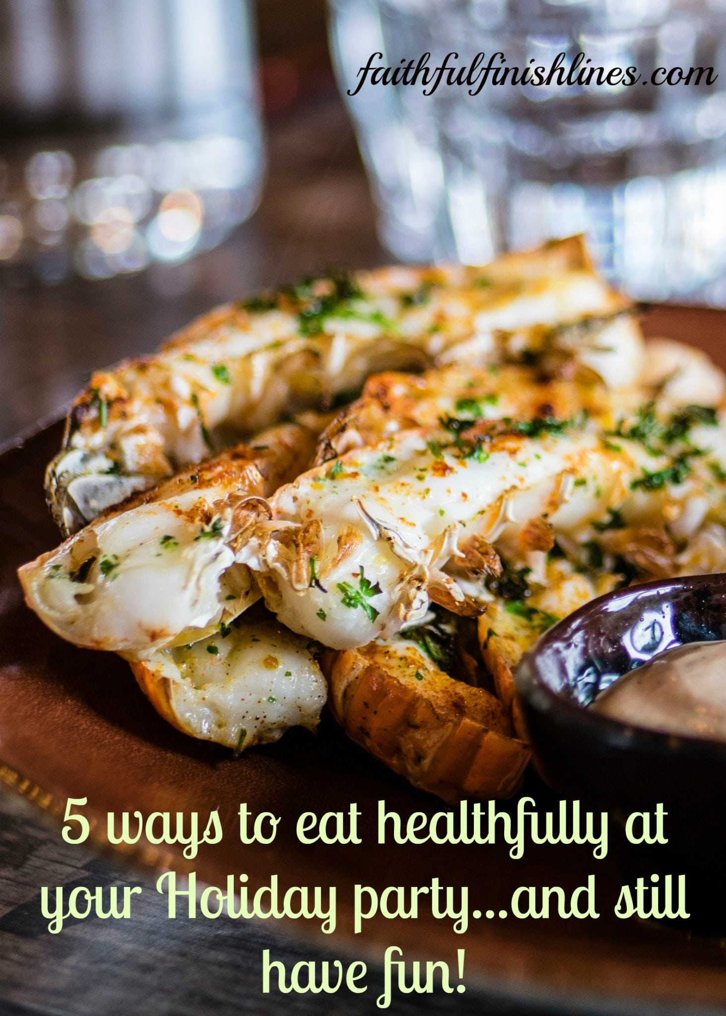 5 Ways to Eat Healthfully at a Your Holiday Party...and Still Have Fun!|The Holy Mess
