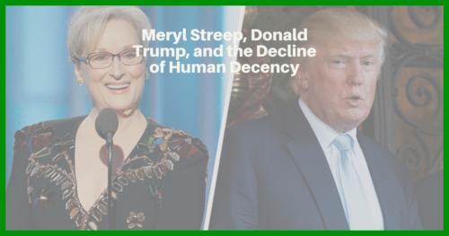 Meryl Streep, Donald Trump, and the Decline of Human Decency