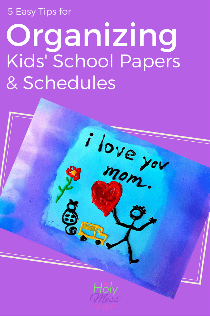 5 Easy Tips for Organizing Kids School Papers and Schedules The Holy Mess