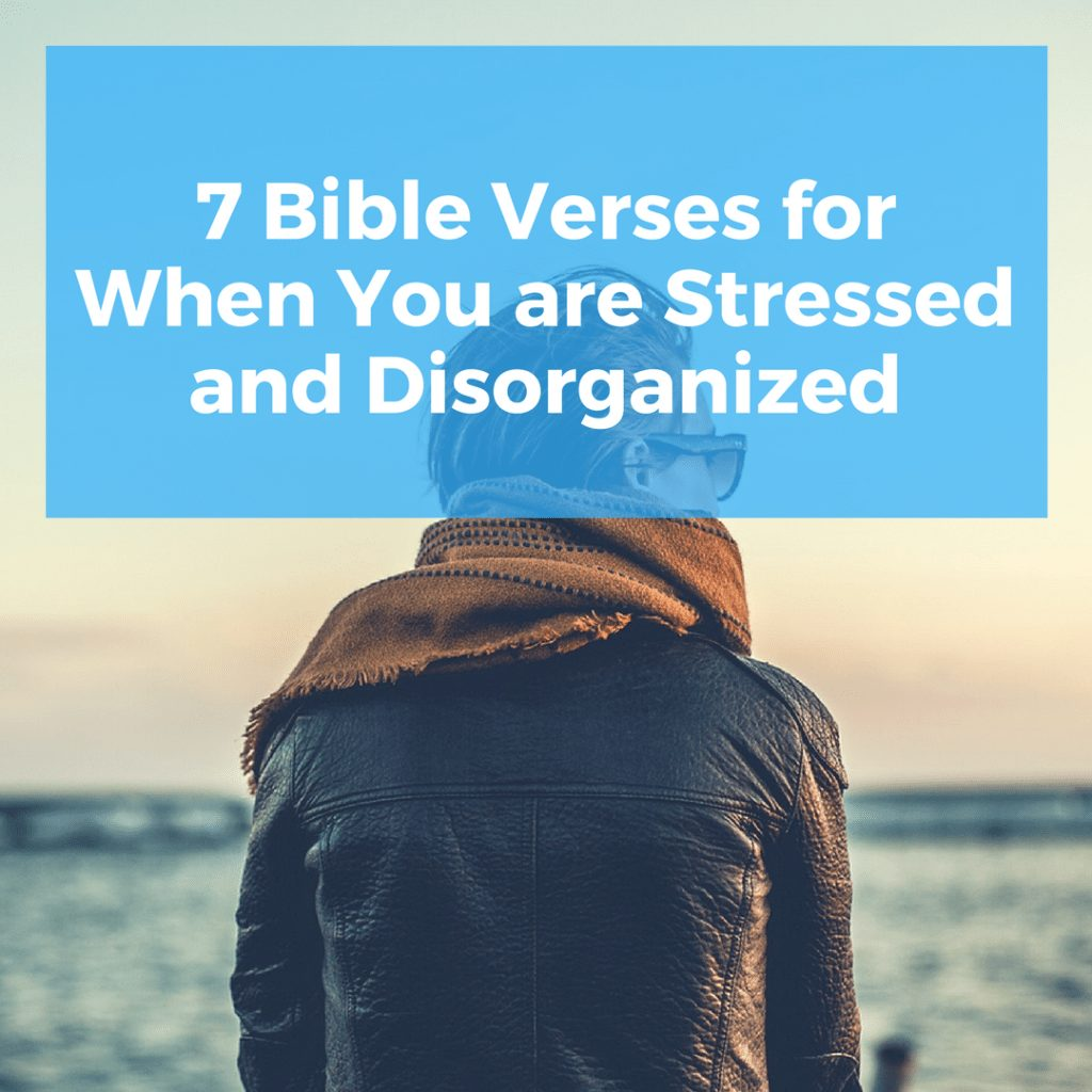 7 Bible Verses for When You are Stressed and Disorganized|The Holy Mess #organized #faith