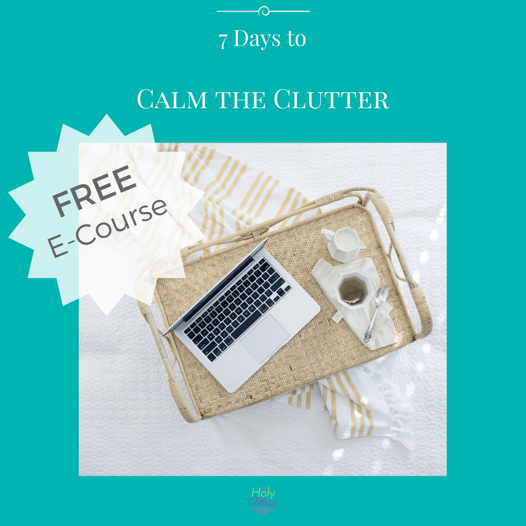 7 Days to Calm the Clutter The Holy Mess