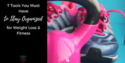 7 Tools You Must Have to Stay Organized for Weight Loss and Fitness The Holy Mess
