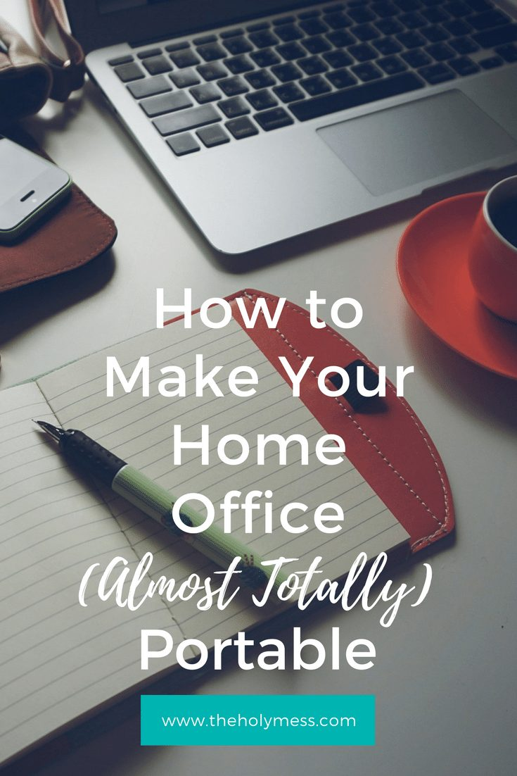 How to Make Your Home Office (Almost Totally) Portable|The Holy Mess