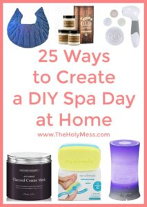 25 Ways to Create a DIY Spa Day at Home|The Holy Mess