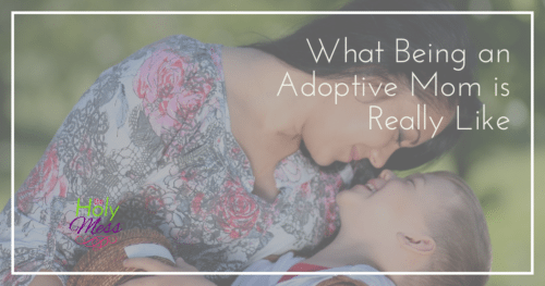 What Being an Adoptive Mom is Really Like