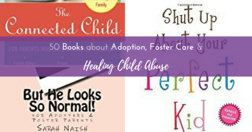 50 Books About Adoption, Foster Care, and Healing Child Abuse