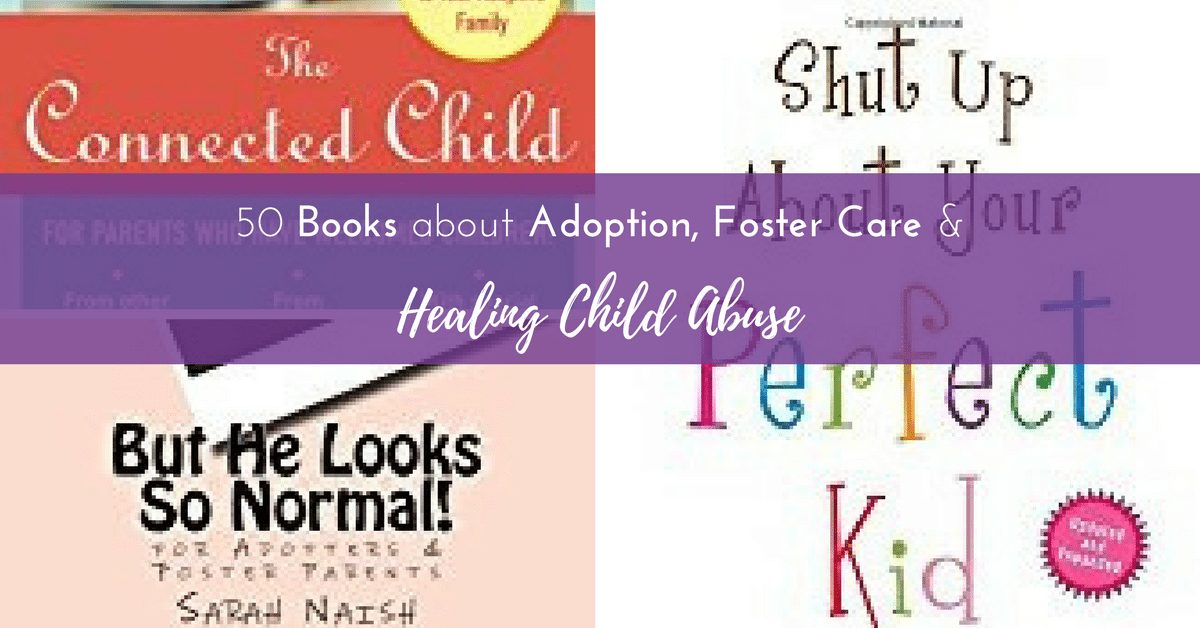 50 Books About Adoption, Foster Care, and Healing Child Abuse|The Holy Mess