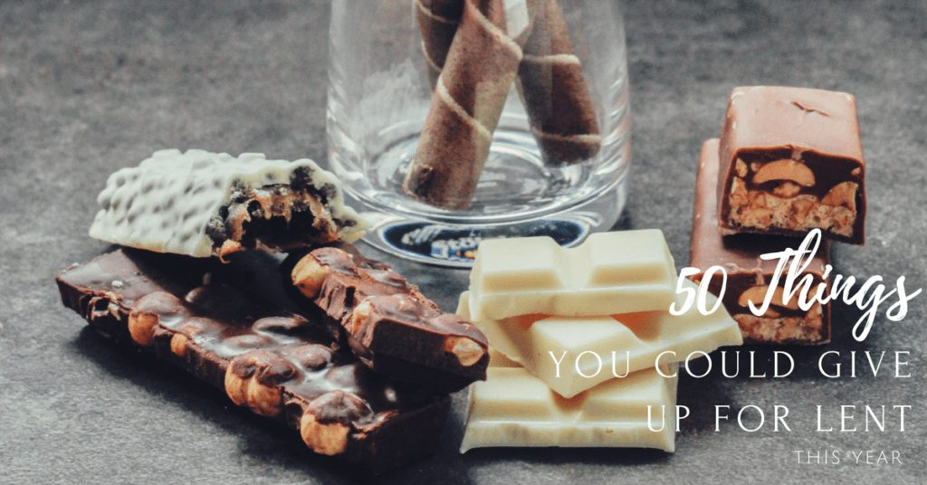 50 Things You Could Give Up for Lent This Year|The Holy Mess