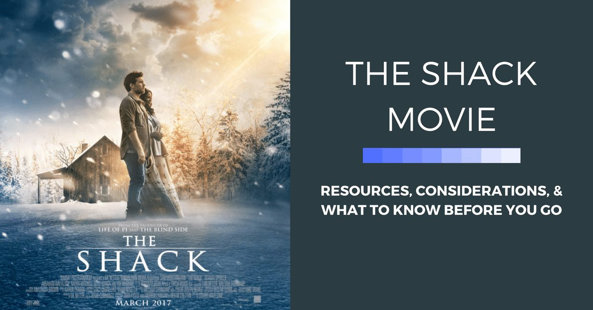 The Shack Movie: Resources, Considerations, and What to Know Before You Go|The Holy Mess
