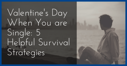 Valentine's Day When You Are Single: 5 Helpful Survival Strategies