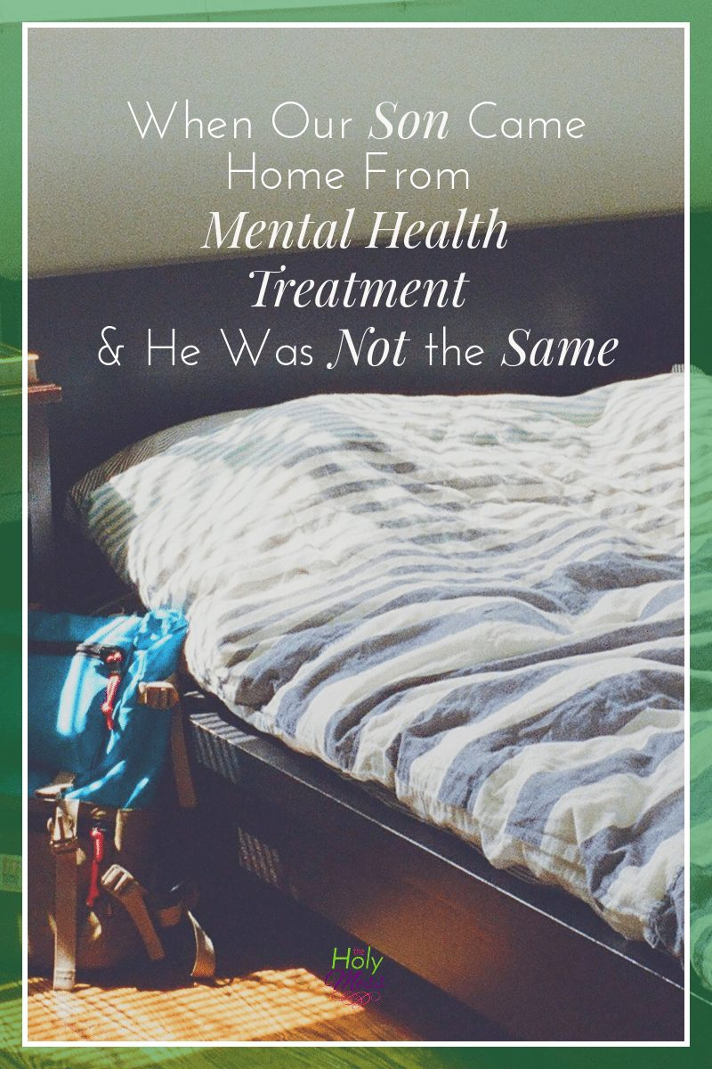 When Our Son Came Home from Mental Health Treatment|The Holy Mess